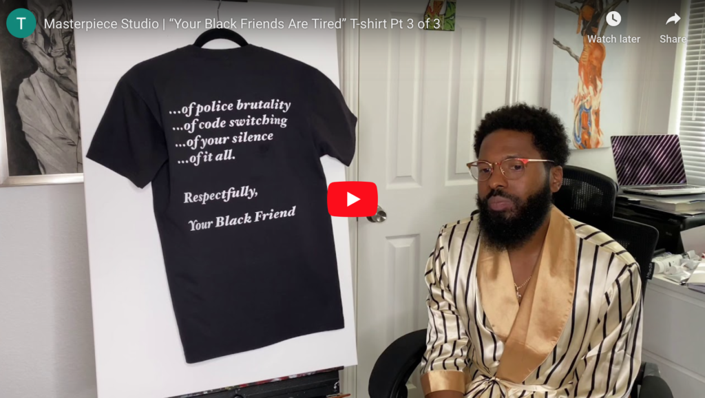 """""""Your Black Friends Are Tired"""" T-shirt Pt. 3 