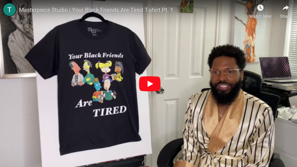 """""""Your Black Friends Are Tired"""" T-shirt Pt. 1 